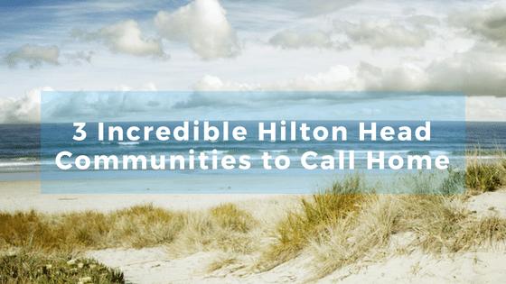 3 Incredible Hilton Head Communities to Call Home | Herman & Davis Properties